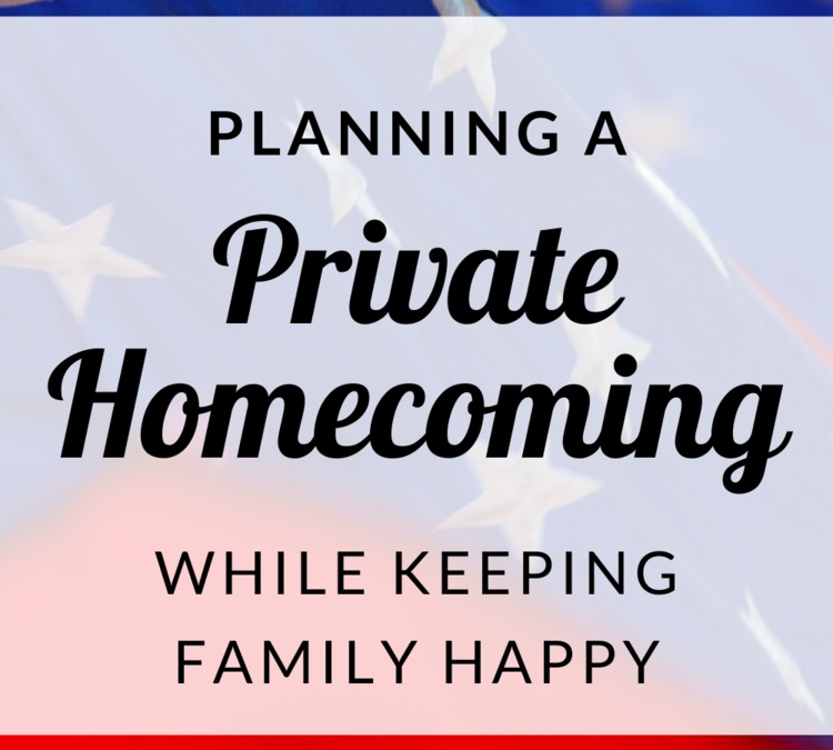 Planning a PRIVATE Homecoming (while keeping family happy)