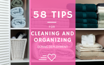 58 Tips For Cleaning and Organizing During Deployment