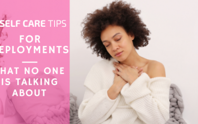 5 Self Care Tips for Deployment That No One Talks About